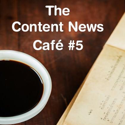 The Content News Café #5