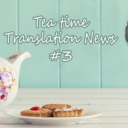 The Tea Time Translation News #3
