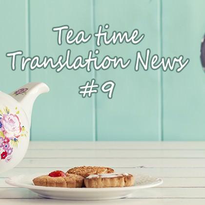 The Tea Time Translation News #9