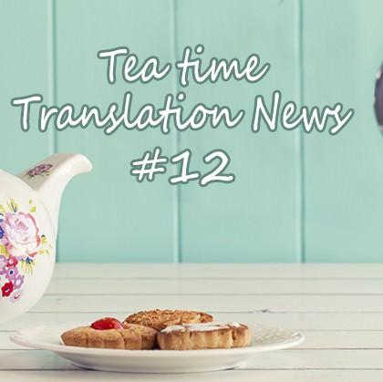 The Tea Time Translation News #12
