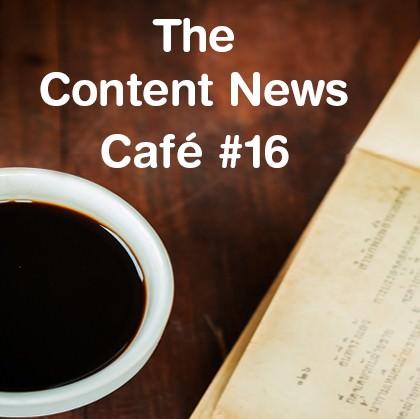 The Content News Café #16