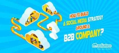 How to Build a Social Media Strategy Around a B2B Company?