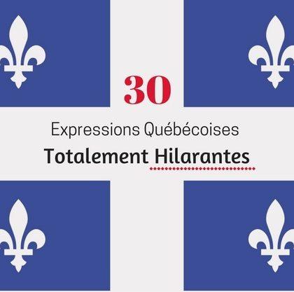 30 Expressions Québécoises Totalement Hilarantes
