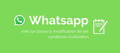 Whatsapp met sur pause la modification de ses conditions d'utilisation